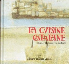 La cuisine catalane Tome 1 - Eliane Thibaut-Comelade - Editions